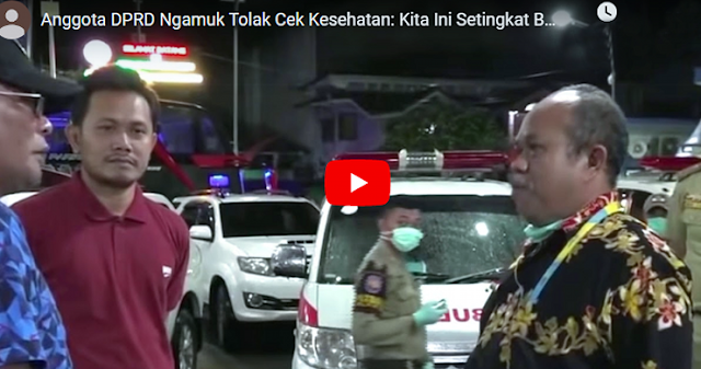Begini Akhir Kisah Anggota DPRD yang Ngamuk-ngamuk Saat Mau Dicek Corona, Lihat Videonya..!!