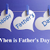 Happy Fathers Day Date: When is Father's Day in 2017
