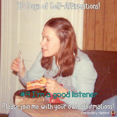 """30 Days of Self-Affirmations: Day 9:  I'm a good listener. For 30 days, I will be celebrating my own """"new year"""" with self-affirmations. Won't you join me?"""