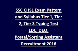 SSC CHSL Exam Pattern and Syllabus Tier 1, Tier 2, Tier 3 Typing Test LDC, DEO, Postal, Sorting Assistant Recruitment 2016