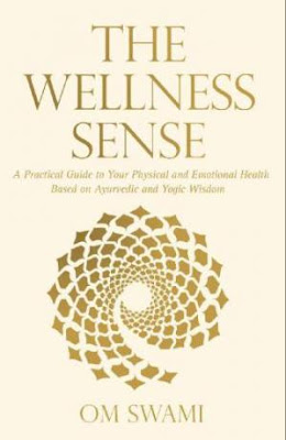 The Wellness Sense: A Practical Guide to Your Physical and Emotional Health Based on Ayurvedic and Yogic Wisdom pdf free download