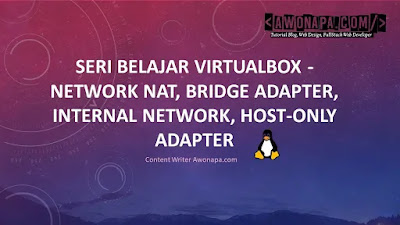 Network pada VirtualBox - NAT, Bridge Adapter, Internal Network, Host-Only Adapter