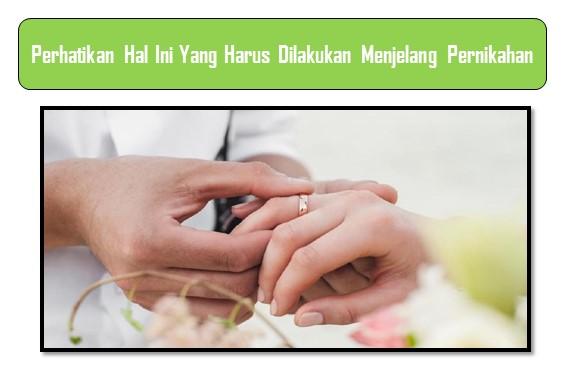 Perhatikan Hal Ini Yang Harus Dilakukan Menjelang Pernikahan