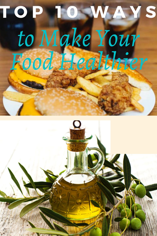 Top 10 Ways to Make Your Food Healthier
