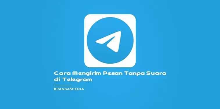 cara mengirim pesan tanpa suara di telegram