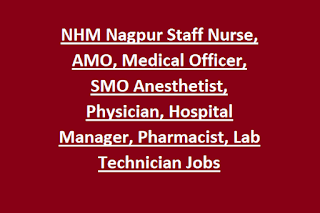 NHM Nagpur Staff Nurse, AMO, Medical Officer, SMO Anesthetist, Physician, Hospital Manager, Pharmacist, Lab Technician Jobs