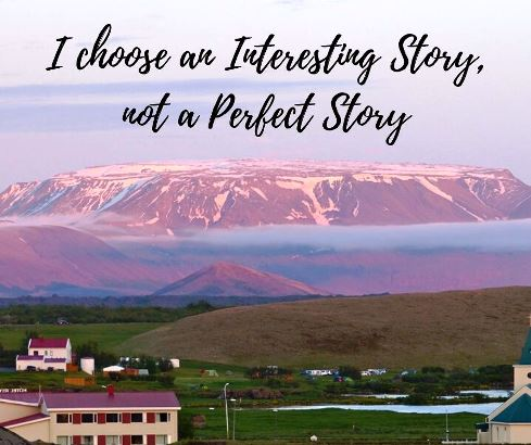 I choose an Interesting Story, not a Perfect Story
