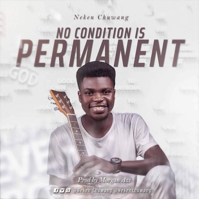 #MUSIC: No Condition Is Permanent- NEKEN CHUWANG