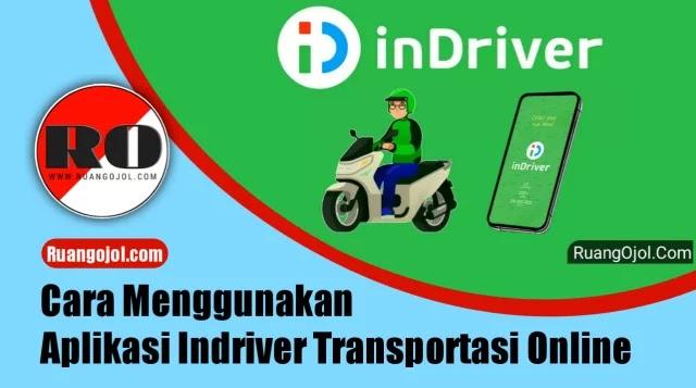 Cara Menggunakan Aplikasi Driver Indriver Terbaru 2021