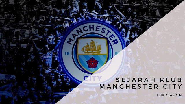 Sejarah Klub Manchester City Lengkap Yang Perlu Kalian Ketahui