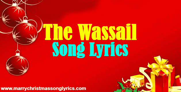 The Wassail Song Lyrics