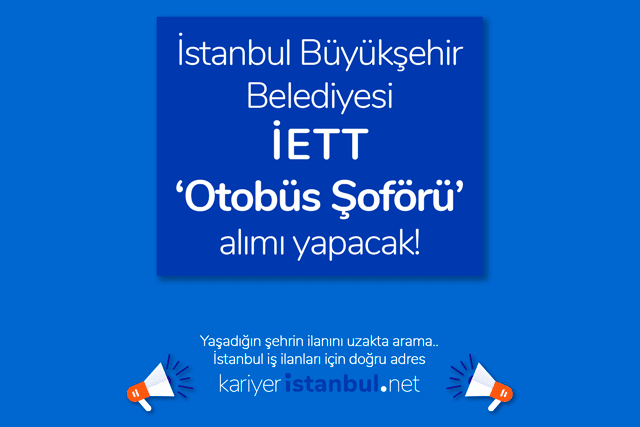 İstanbul Büyükşehir Belediyesi İETT otobüs şoförü iş ilanı yayınladı. İETT iş başvurusu nasıl yapılır? İBB güncel iş ilanları kariyeristanbul.net'te!