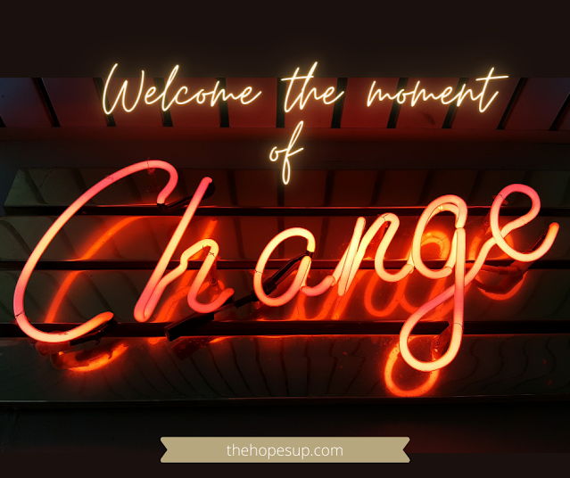 Welcome the moment of change