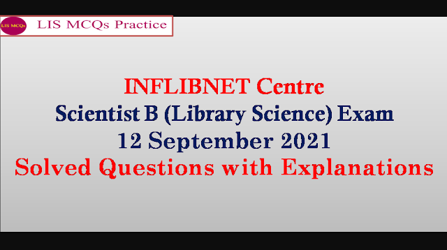 INFLIBNET Centre Scientist B (Library Science) Exam 12 September 2021 Solved Questions with Explanations (11-20)