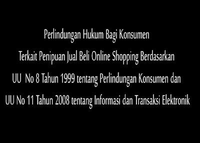 Perlindungan Hukum Bagi Konsumen Terkait Penipuan Jual Beli Online Shopping Berdasarkan Undang-Undang Nomor 8 Tahun 1999 tentang Perlindungan Konsumen