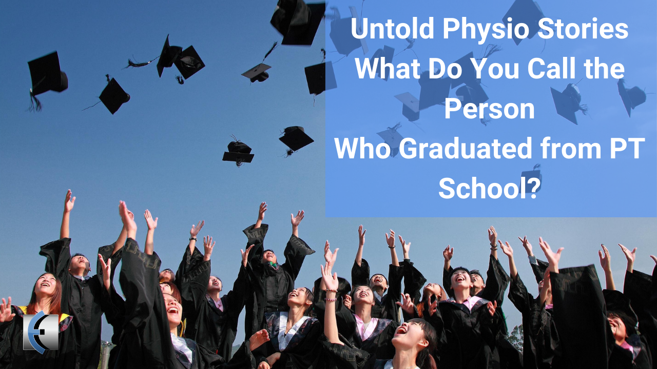Untold Physio Stories - What Do You Call the Person Who Graduated From PT School? - themanualtherapist.com