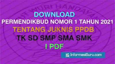 Download Permendikbud Nomor 1 Tahun 2021 Tentang Juknis PPDB Pada TK, SD, SMP, SMA, dan SMK Tahun Pelajaran 2021/2022 I PDF