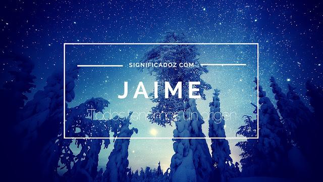 Significado y origen del Nombre Jaime ¿Que significa?