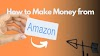How To Make Money From Amazon? - 7 Easy And Best Ways!