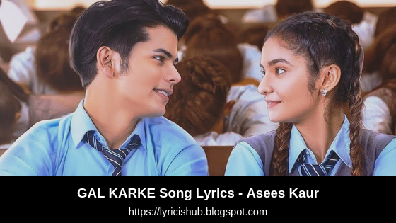 GAL KARKE Song Lyrics - Asees Kaur | Siddharth Nigam | Anushka Sen | Gaana Originals | Latest Punjabi Song 2019 | Lyricishub