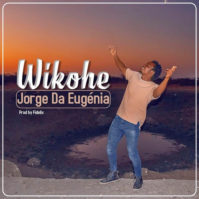 Jorge Da Eugénia - Wikohe [Prod. Fidelix] [Afro Pop] (2021)