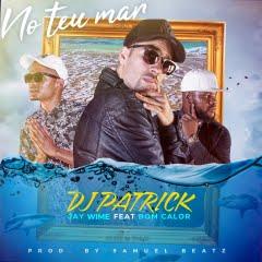 DJ Patrick Feat. Jay Wime & Bom Calor - No Teu Mar