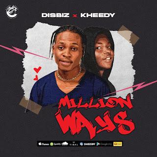 Music Download: Disbiz - Million Ways (ft. Kheedy)
