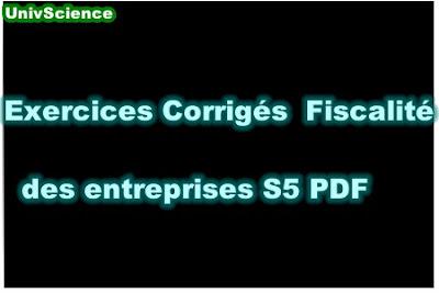 Exercices Corrigés Fiscalité des Entreprises S5 PDF.