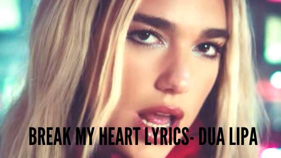 Break My Heart Lyrics - Dua Lipa