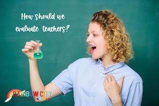 How should we evaluate teachers?