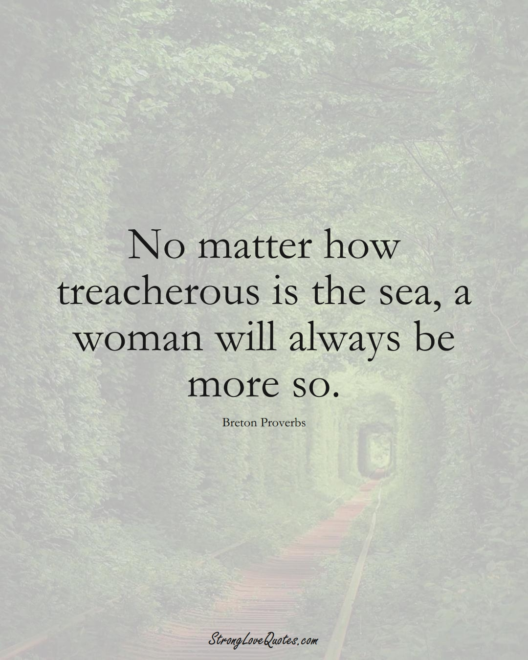 No matter how treacherous is the sea, a woman will always be more so. (Breton Sayings);  #aVarietyofCulturesSayings