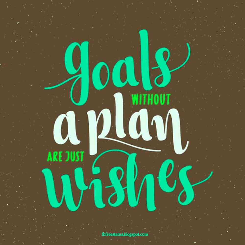Goals without a plan are just wishes.