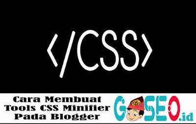 Cara Membuat Tools CSS Minifier Pada Blogger