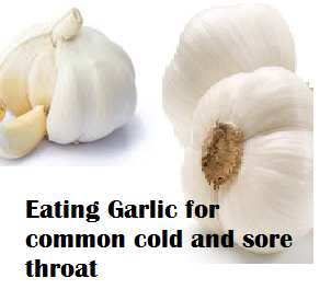 Eating Garlic for common cold and sore throat
