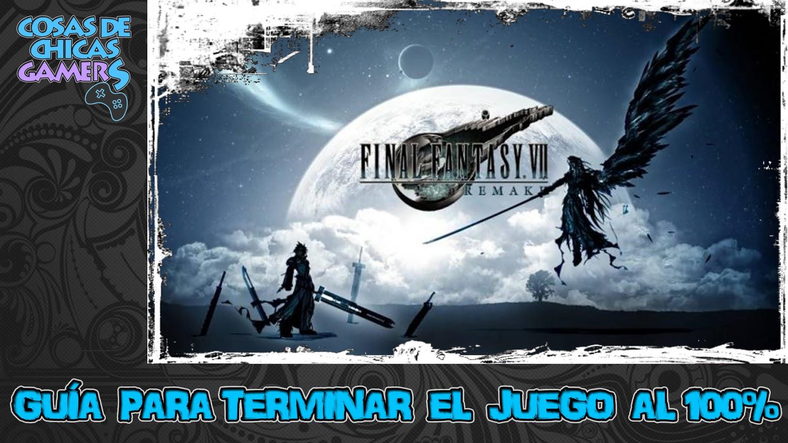 FINAL FANTASY VII REMAKE - GUÍA PARA COMPLETAR EL JUEGO AL 100%