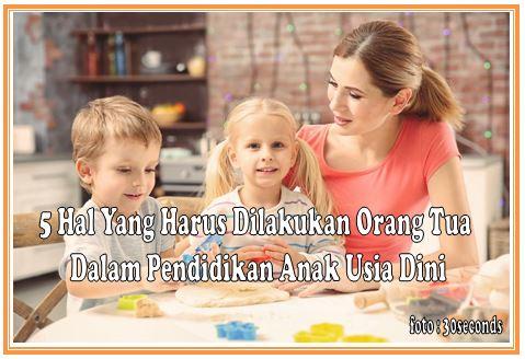 5 Hal Yang Harus Dilakukan Orang Tua Dalam Pendidikan Anak Usia Dini