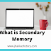 What is Secondary Memory in English