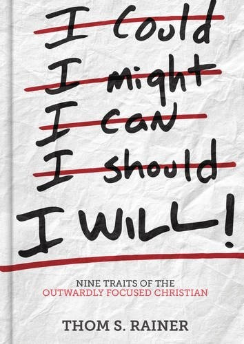 I Will! - Nine Traits Of The Outwardly Focused Christian by Thom Rainer