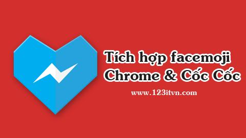 Tích hợp facemoji vào facebook trên trình duyệt Chrome và Cốc Cốc