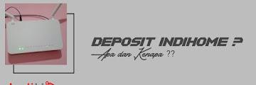 FAQ Tentang Deposit Indihome : Apa dan Mengapa?