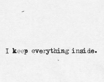 i keep everything inside