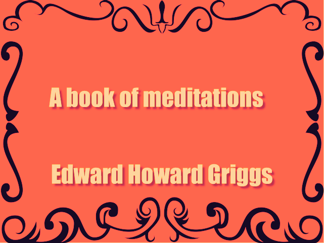A book of meditations (1902) by Edward Howard Griggs, PDF book