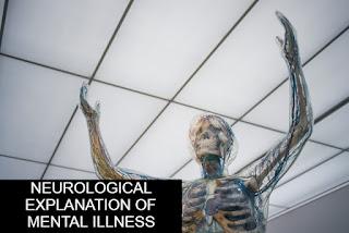 Neurological Explanation of Mental Illness