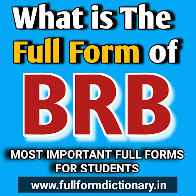Full Form of BRB, brb full form, Ok google brb full form, brb full form in english, brb full form in chat, brb full form in hindi, brb full form in banking, brb full form in office, brb full form funny, brb full form in computer, brb full form urban dictionary, brb full form in mail