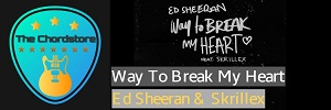 Ed Sheeran - WAY TO BREAK MY HEART Guitar Chords (ft. Skrillex)