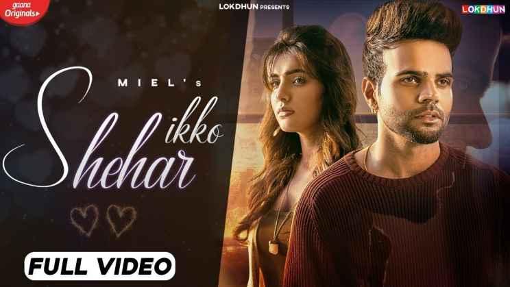 इक्को शहर Ikko Shehar Hindi Lyrics – Miel, Shraddha Patray