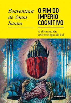 1725 20190527141459 - 10 Considerações sobre O Fim do Império Cognitivo, de Boaventura de Souza Santos ou a afirmação das epistemologias do sul