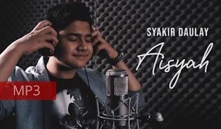 Download MP3 LAGU AISYAH ISTRI RASULULLAH - Syakir Daulay