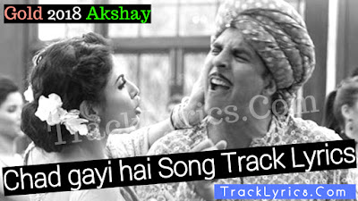 Chad-Gayi-Hai-Song-Lyrics-Gold-2018-Akshay-Kumar-Mouni-Roy