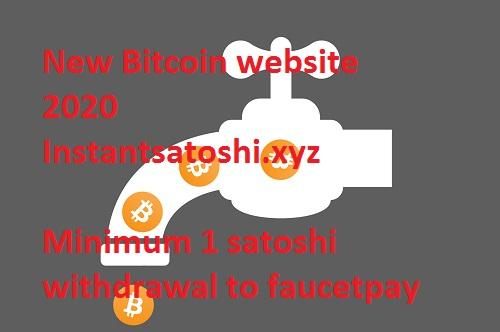 A New Bitcoin website 2020 (instantsatoshi.xyz) | Earn Free Bitcoin | Minimum withdraw 1 satoshi | Bitcoin website